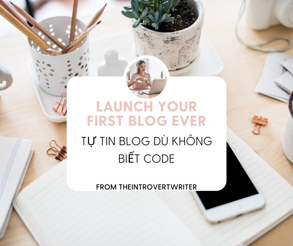 Launch Your First Blog Ever: Tự Tin Blog Dù Không Biết Code